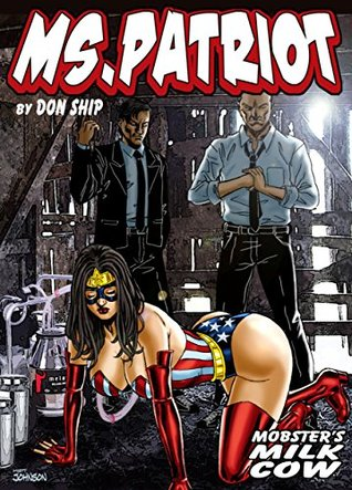 Ms Patriot: Mobster's Milk Cow: Grimme City Super Heroines in Peril (Grimme City Super Heroines in Peril Series Book 19)