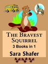 The Bravest Squirrel: 3 Books in 1 (The Bravest Squirrel)