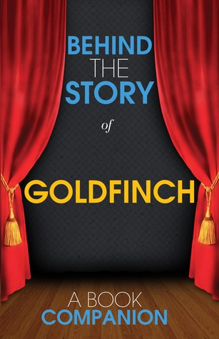 The Goldfinch - Behind the Story (Backstage Pass to Novels)