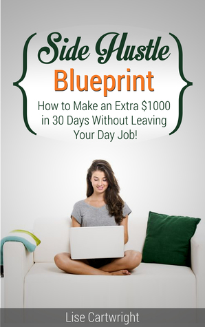 Side Hustle Blueprint: How to make an extra $1000 in 30 days without leaving your day job! (#1)
