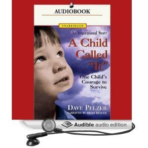 A Child Called 'It': One Child's Courage to Survive