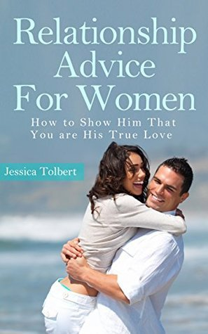 Relationship Advice for Women: How to Show Him You Are His True Love