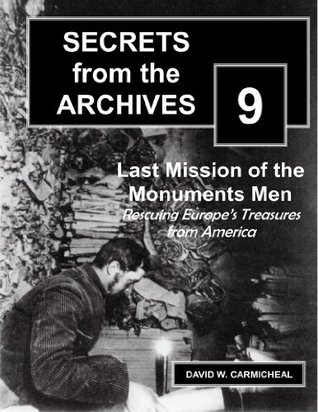 Last Mission of the Monuments Men (Short non-fiction work): Rescuing Europe's Treasures from America (Secrets from the Archives Book 9)