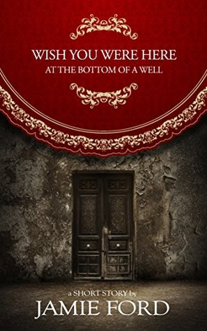 Ebook Wish You Were Here at the Bottom of a Well by Jamie Ford TXT!
