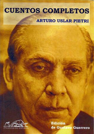 Cuentos completos by Arturo Uslar Pietri