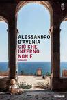 Ciò che inferno non è by Alessandro D'Avenia