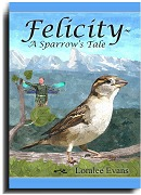 Felicity ~ A Sparrow's Tale by Loralee Evans