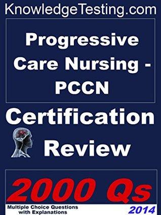 Progressive Care Nursing - PCCN Certification Review (Certification in Progressive Care Nursing Book 1)