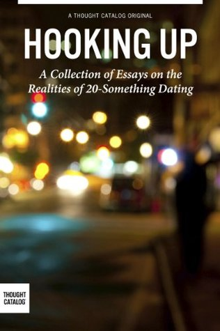 Hooking Up: A Collection of Essays on the Realities of 20-Something Dating