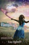 Familiar Things by Lia Habel