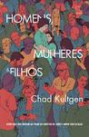 Homens, Mulheres & Filhos by Chad Kultgen