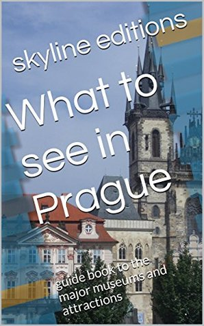 What to see in Prague: guide book to the major museums and attractions
