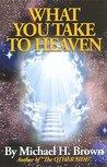 What You Take To Heaven