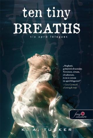 Ten Tiny Breaths - Tíz apró lélegzet by K.A. Tucker