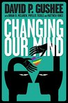 Changing Our Mind by David P. Gushee