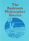 The Bedroom Philosopher Diaries