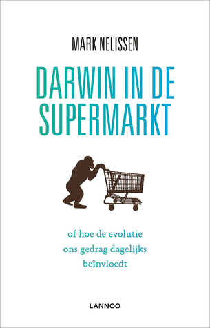 Darwin in de supermarkt: of hoe de evolutie ons gedrag dagelijks beïnvloedt