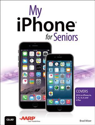 My iPhone for Seniors: Covers IOS 8 for iPhone 6/6 Plus, 5s/5c/5, and 4s