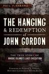 The Hanging and Redemption of John Gordon:: The True Story of Rhode Island's Last Execution