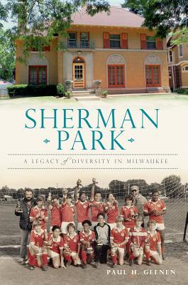 Sherman Park: A Legacy of Diversity in Milwaukee (Brief History)