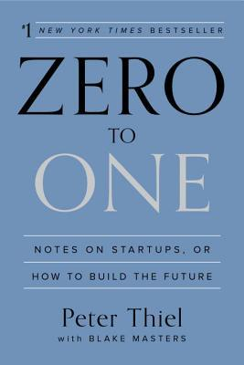 Zero to One: Notes on Startups, or How to Build the Future by Peter Thiel (2014)