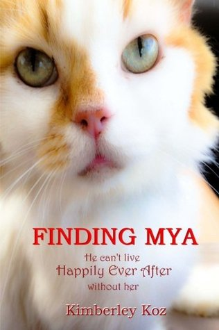 Ebook Finding Mya: He can't live Happily Ever After without her by Kimberley Koz TXT!