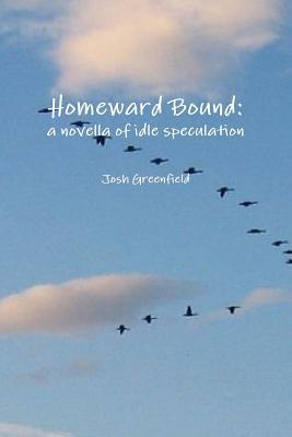 Homeward Bound: A Novella of Idle Speculation