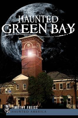 Haunted Green Bay by Timothy Freiss