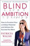 Blind Ambition: How to Envision Your Limitless Potential and Achieve the Success You Want: How to Envision Your Limitless Potential and Achieve the Success You Want