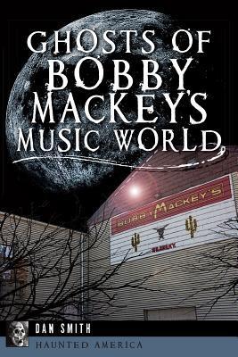 Ebook Ghosts of Bobby Mackey's Music World by Dan Smith PDF!