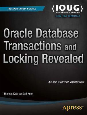 Oracle Database Transactions and Locking Revealed por Thomas Kyte, Darl Kuhn