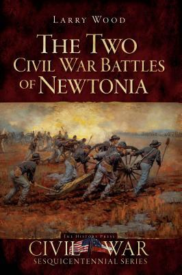 The Two Civil War Battles of Newtonia: Fierce and Furious