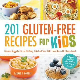 201 Gluten-Free Recipes for Kids: Chicken Nuggets! Pizza! Birthday Cake! All Your Kids' Favorites - All Gluten-Free! Descarga manual