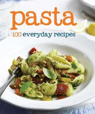 Pasta: 100 everyday recipes