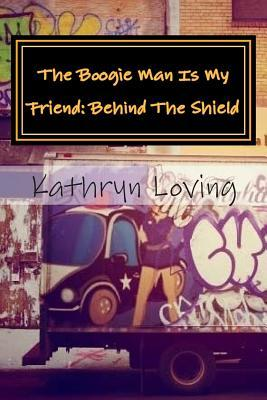 The Boogie Man Is My Friend: Behind the Shield