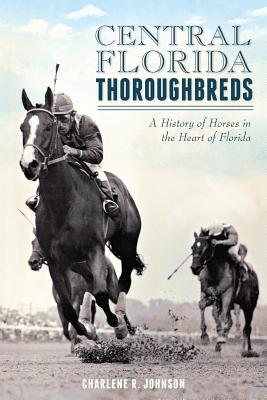 central-florida-thoroughbreds-a-history-of-horses-in-the-heart-of-florida