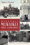 Historic Milwaukee Public Schoolhouses by Robert Tanzilo