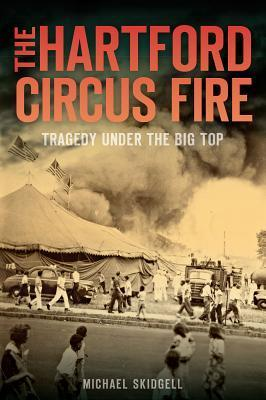 The Hartford Circus Fire: Tragedy Under the Big Top