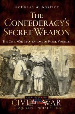 The Confederacy's Secret Weapon: The Civil War Illustrations of Frank Vizetelly