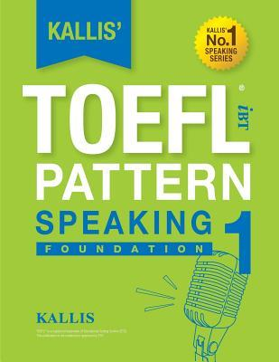KALLIS' iBT TOEFL Pattern Speaking 1: Foundation