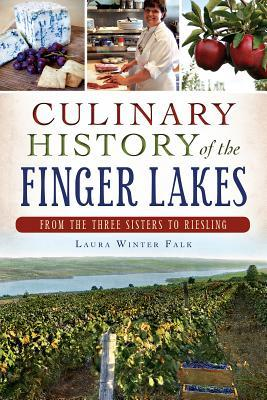 Culinary History of the Finger Lakes:: From the Three Sisters to Riesling
