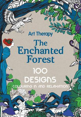 Art Therapy: The Enchanted Forest: 100 Designs Colouring In and Relaxation