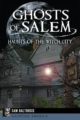 Ghosts of Salem: Haunts of the Witch City