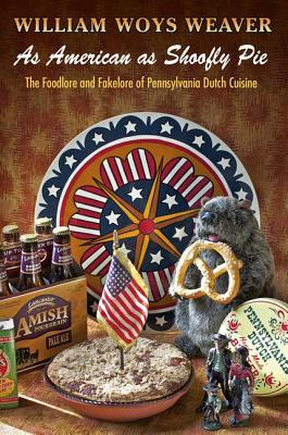 as-american-as-shoofly-pie-the-foodlore-and-fakelore-of-pennsylvania-dutch-cuisine