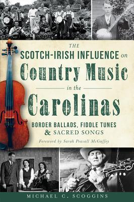 The Scotch-Irish Influence on Country Music in the Carolinas: Border Ballads, Fiddle Tunes & Sacred Songs