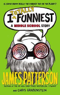 I Totally Funniest: A Middle School Story (I Funny, #3)