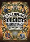 Steampunk Soldiers: Uniforms & Weapons from the Age of Steam