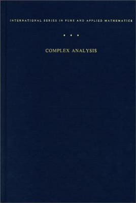 Complex Analysis: An Introduction to The Theory of Analytic Functions of One Complex Variable (International Series in Pure & Applied Mathematics)
