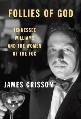 follies-of-god-tennessee-williams-and-the-women-of-the-fog