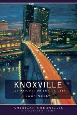 Knoxville: This Obscure Prismatic City